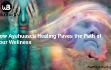 How Ayahuasca Healing Paves the Path of Your Wellness